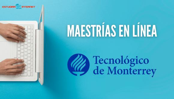 Maestrías en línea Tec de Monterrey